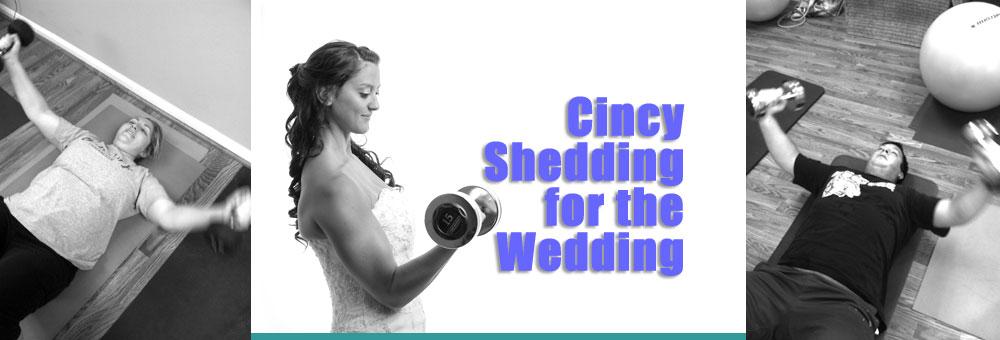 Cincy Shedding for the Wedding